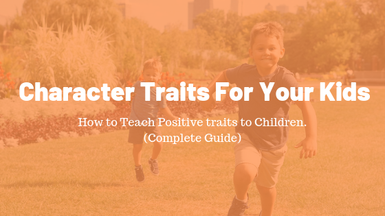 How to teach character traits to your kids. Complete Guide.