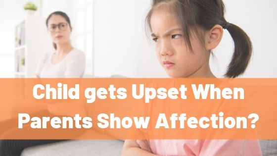 Blog Post on What to do If Your Child Gets Upset when Parents Show affection towards each other
